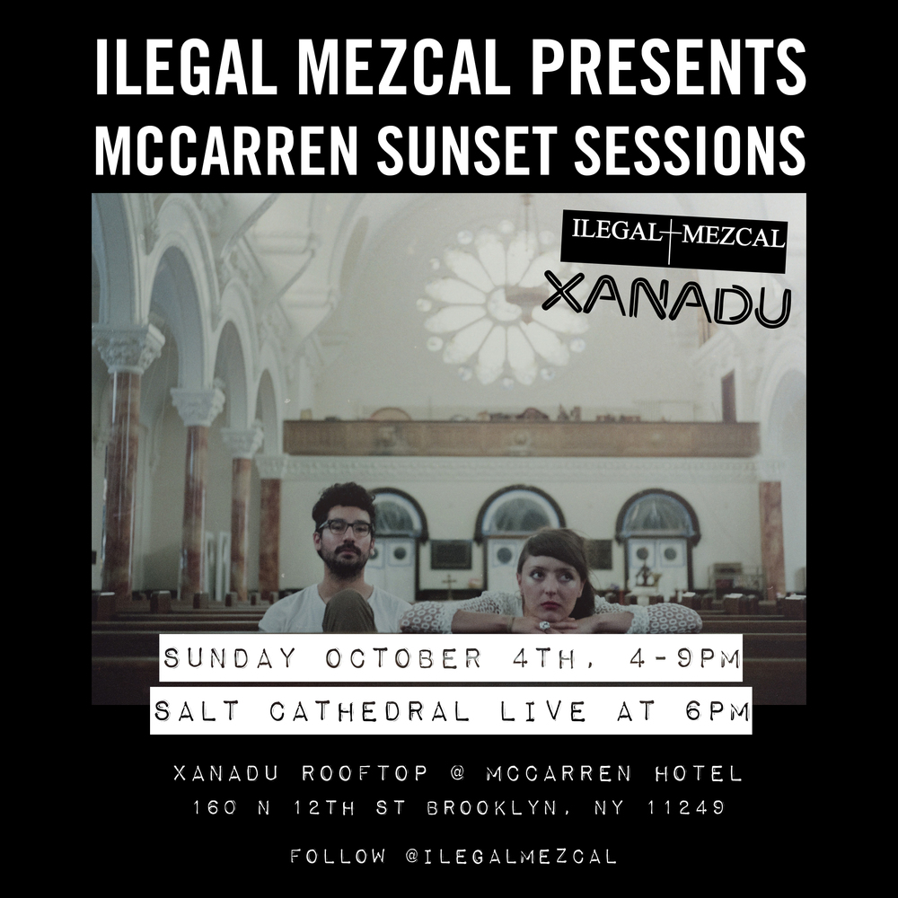 Ilegal Mezcal Presents the McCarren Sunset Series Sunday October 4, 4-9pm Live Music Salt Cathedral at 6pm $8 Ilegal Shot $10 Musicians Breakfast (Ilegal & Modelo) $12 Ilegal Cocktails