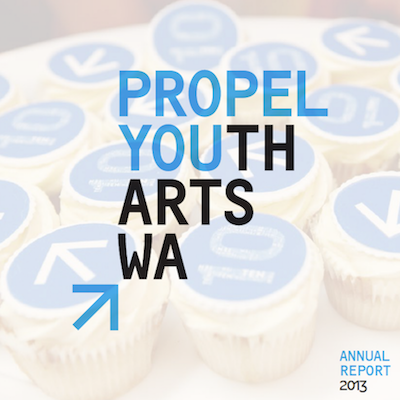 DOWNLOAD THE PROPEL YOUTH ARTS WA 2013 ANNUAL REPORT