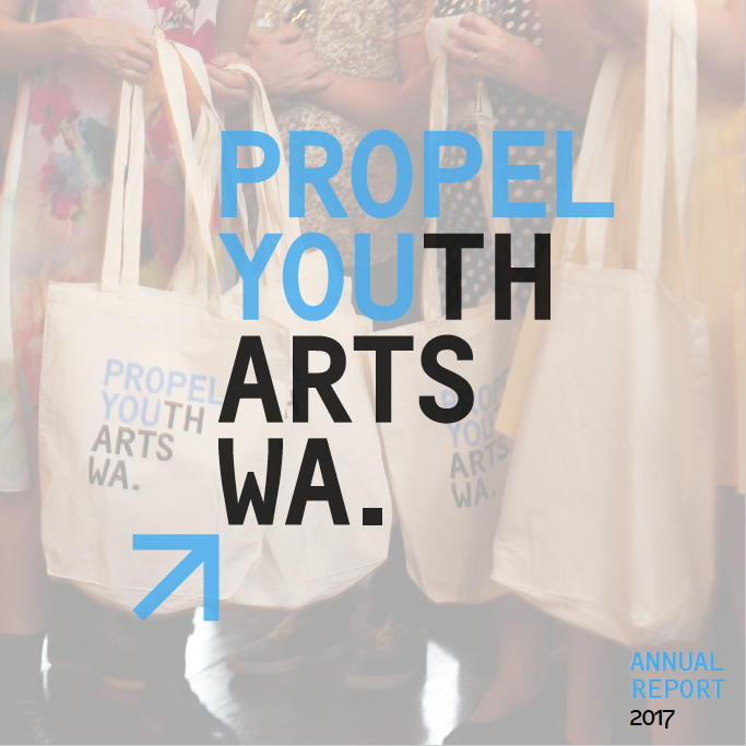 Propel Youth Arts WA 2017 Annual Report