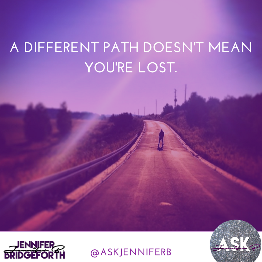A different path doesn't mean you're lost. (1).png