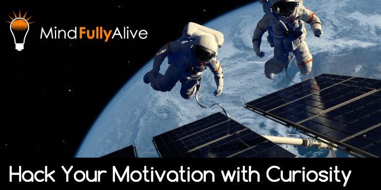 How to Hack Your Motivation with Curiosity