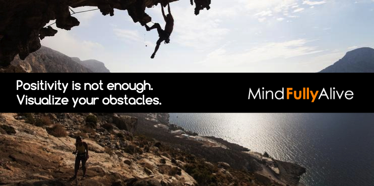 Positive Thinking is not Enough. Visualize Your Obstacles.
