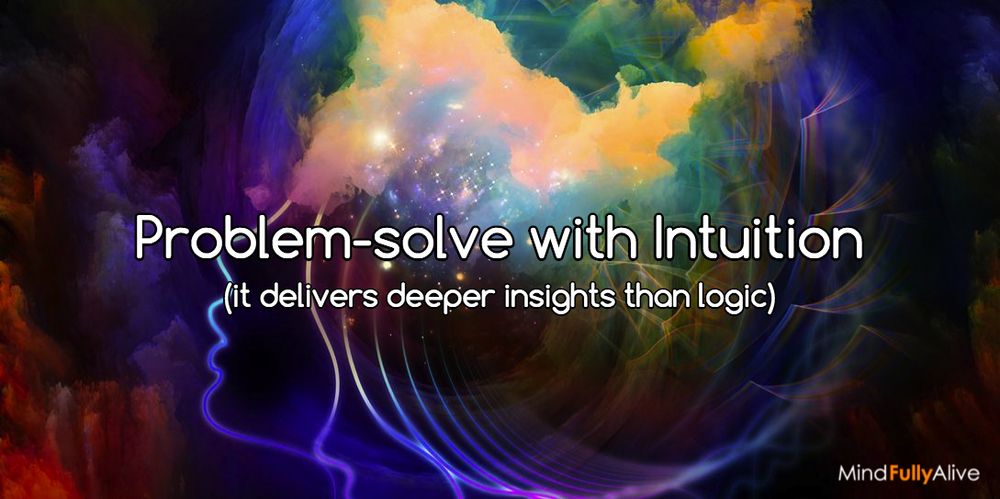 How to Problem-solve with Intuition (it delivers deeper insights than logic)