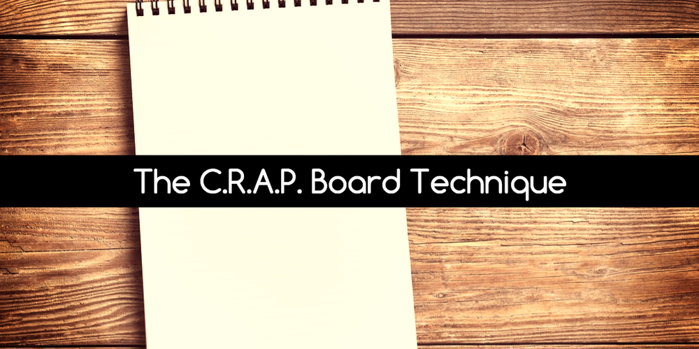 The C.R.A.P. Board Technique