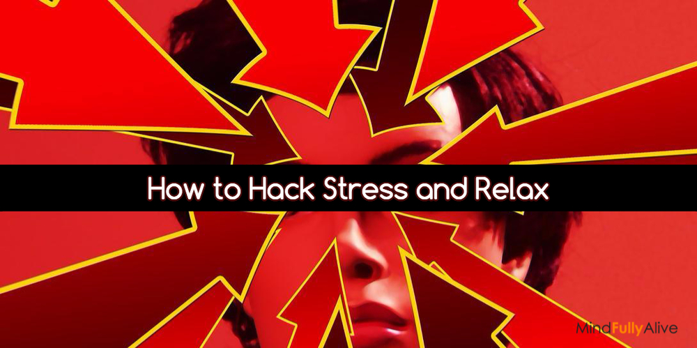 How to Hack Stress and Relax