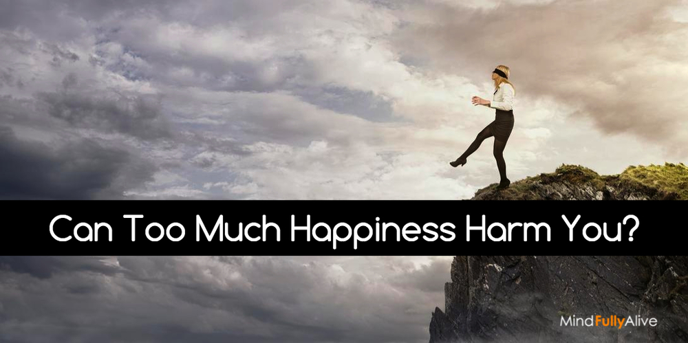 Can Too Much Happiness Harm You?