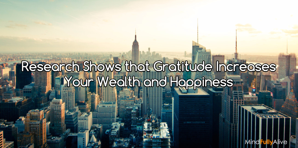 Research Shows that Gratitude Increases Your Wealth and Happiness