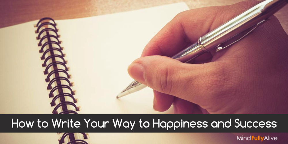 How to Write Your Way to Happiness and Success