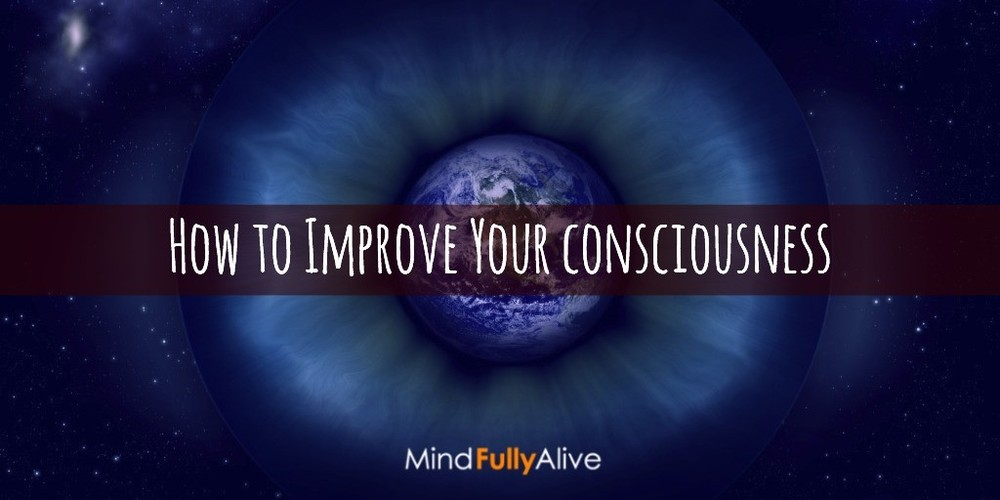 How to Improve Your #Consciousness