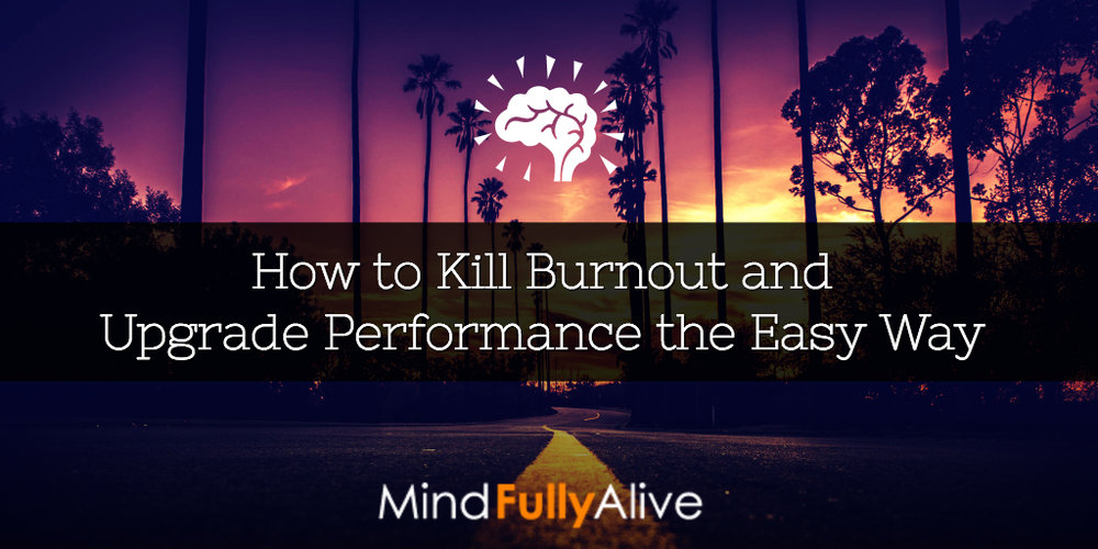 how-to-kill-burnout-and-upgrade-performance-the-easy-way