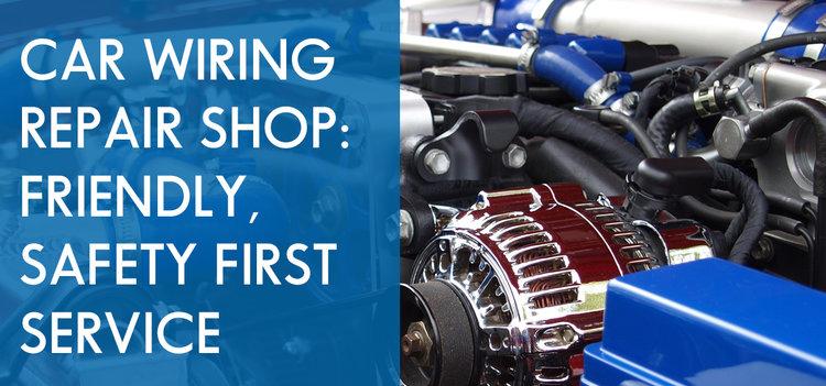 Car Wiring Repair Shop: Friendly, Safety First Service — Hansma ...