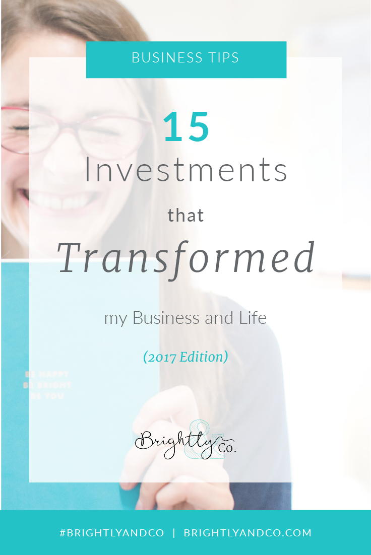 15 Investments that Transformed my business - Brightly & Co.png