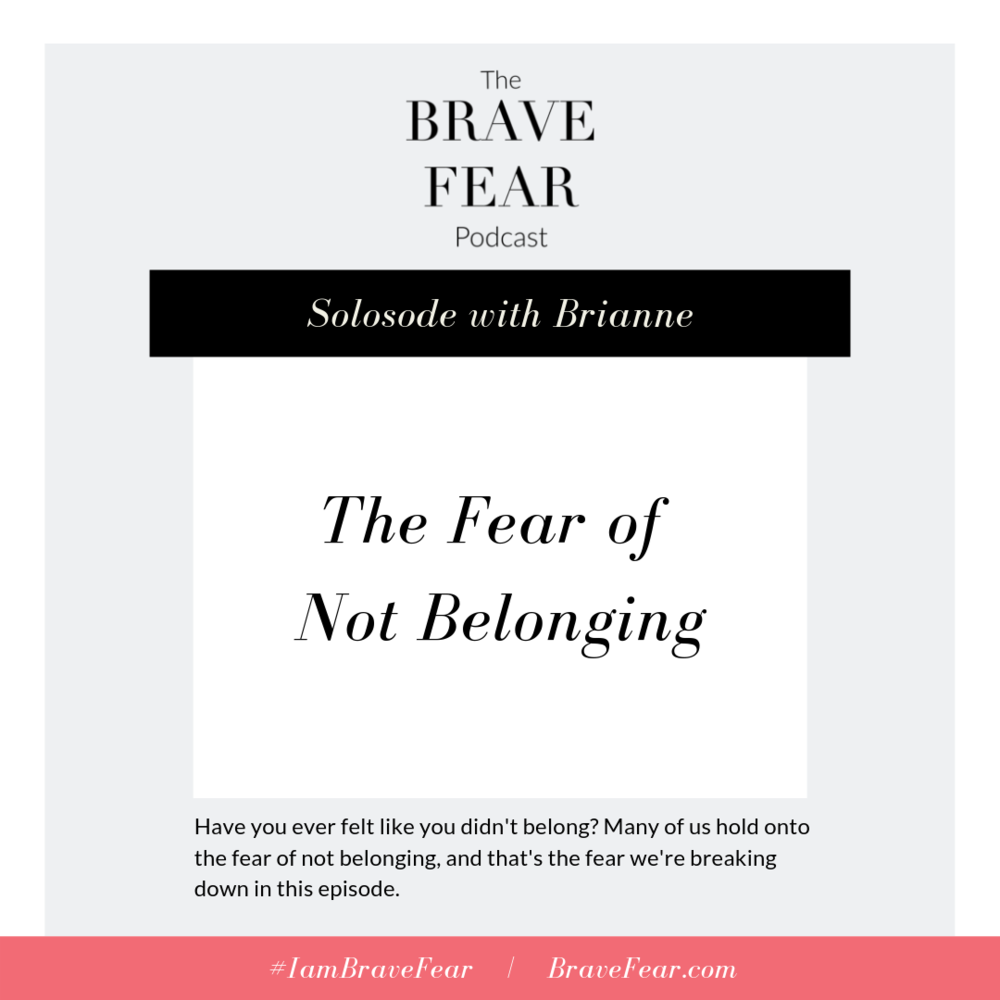 Brave Fear Podcast - The Fear of Not Belonging.png