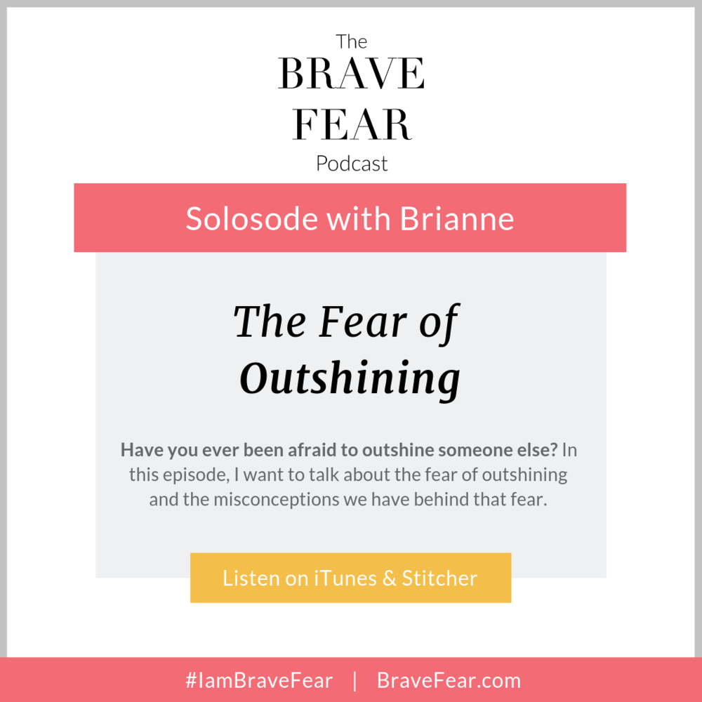 The Brave Fear Podcast by Brianne Wik - The Fear of Outshining