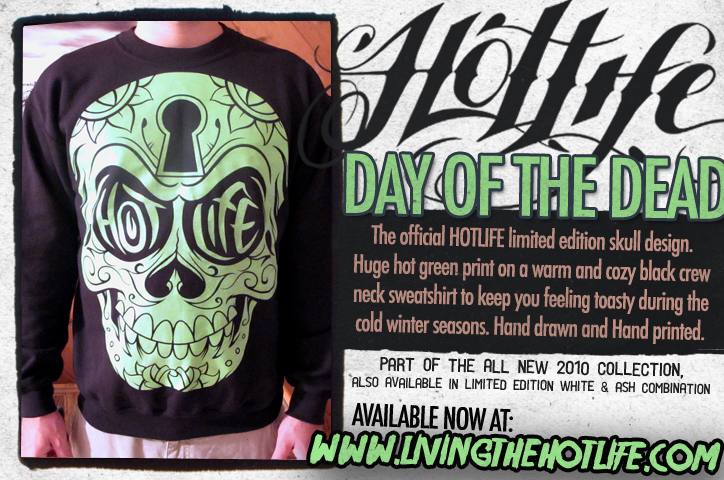 "OVER THE WEEKEND, JARED AND I GAVE OUR BLOOD AND SWEAT AT THE LYMPRINTSHOP HAND PRINTING THE NEW HOTLIFE THREADS..SO…BEHOLD…The New HOTLIFE ""DAY OF THE DEAD"" SWEATSHIRT! HUGE PRINT NEON GREEN INK ON WARM AND COMFY VCREW NECK SWEATSHIRT FOR WINTER 2010. LIMITED EDITION SO PICK ONE UP :)"