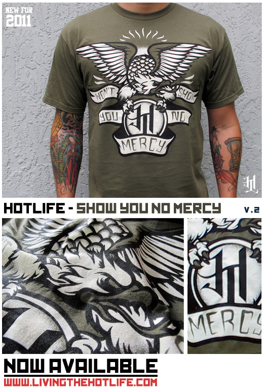 Check out the new HOTLIFE- Show You no Mercy Version 2! Fresh for 4/2011 Grab one here or at Bamboozle 2011! Well be having tons of cool stuff goin on. Band signings, freebies, and new releases!  www.livingthehotlife.com  and for more info on Bamboozle:  www.thebamboozle.com/