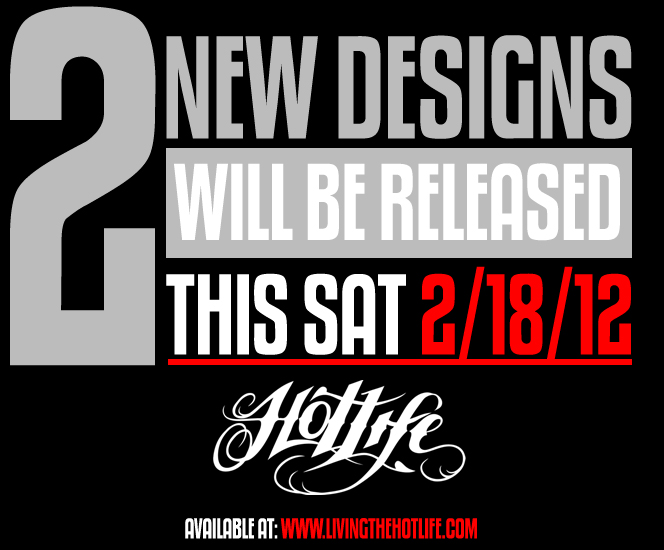 This Saturday (2/18/12) were gonna have two brand new, limited edition HL designs released. We will first send an email alert to everyone who has signed into the HL mailing list at   www.livingthehotlife.com  , then well update FB and twitter, then the website when they're available. Thanks to everyone who supports what we do, reposts, or spreads the word, or mentions us. Its means alot to us!