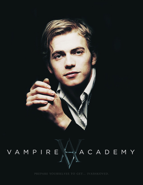 prepare yourselves to get… ivashkoved.  VAMPIRE ACADEMY