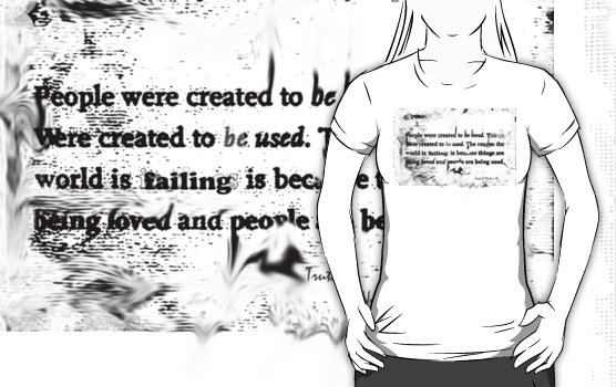 """New Shirt for Sale!! """"Love and things, """"People were created to be loved. Things were created to be used, The reason the world is failing is because things are being loved and people are being used"""""""" T-Shirts & Hoodies by Noah Waters   Redbubble"""