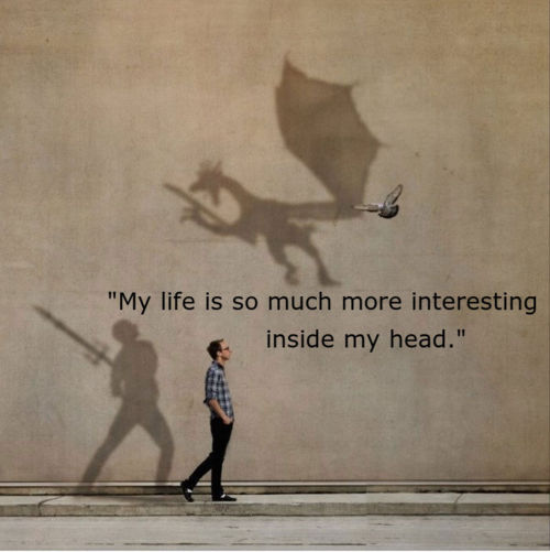"""My life is so much interesting inside my head""  Noah A Waters III"