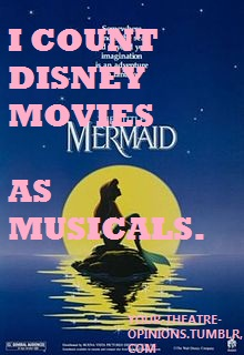 your-theatre-opinions: I count Disney movies as musicals.