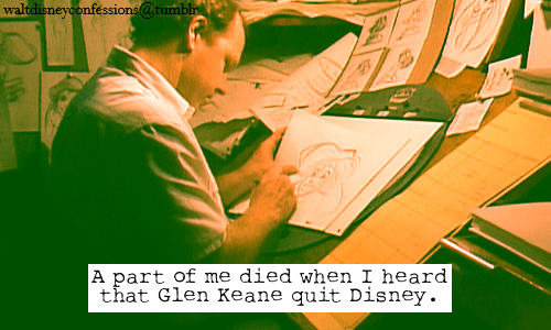 "theguywholovesdisney: waltdisneyconfessions: ""A part of me died when I heard that Glen Keane quit Disney."" New Disney Blog looking for followers and Affiliates"