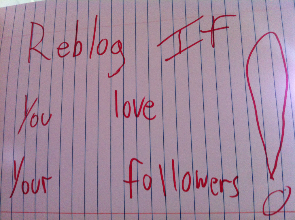 Reblog if you love your followers