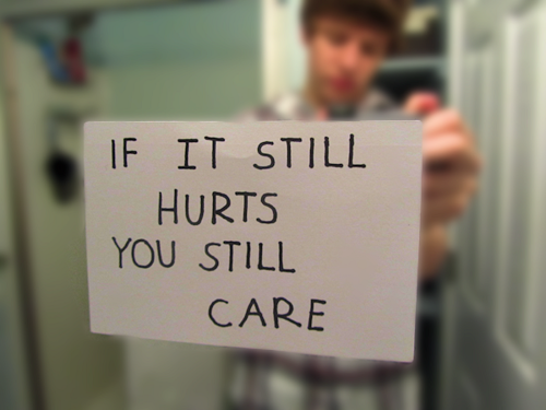 """If it still hurts you still Care"""