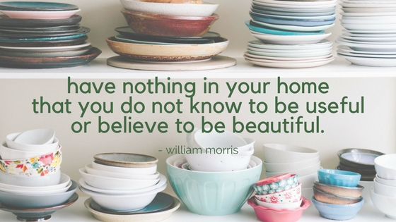 have nothing in your home that you do know know to be useful or believe to be beautiful..jpg