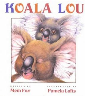 Koala Louby Mem Fox & Pamela Lofts.The constant 'Koala Lou I do love you' is just what we all need to hear.