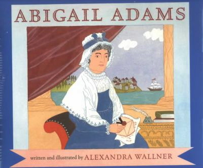 4.   ABIGAIL ADAMS  – who wrote to the Continental Congress in 1776 and told them to ' remember the ladies '.