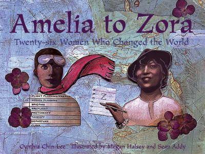 AMELIA TO ZORA  - Twenty-six Women Who Changed the World
