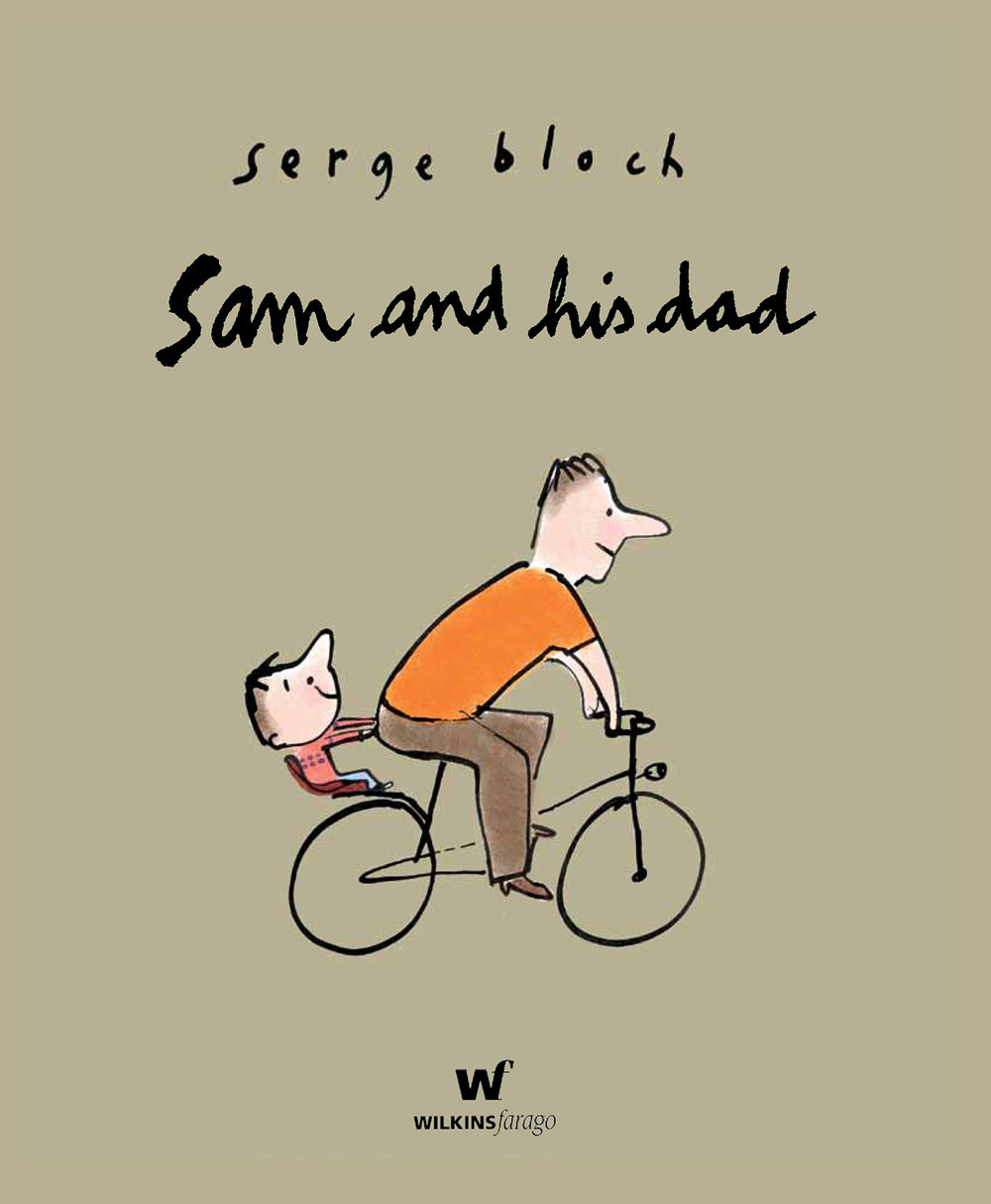 SAM AND HIS DAD by  Serge Bloch  – Wilkins Farago, 2011 ages 2 to 8 years and Dads! /  heartwarmers