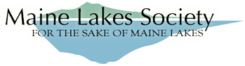 Click on logo or link  Maine Lake Society  for more information.