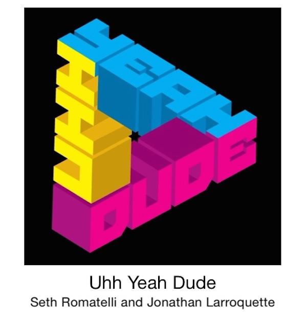 Uhh Yeah Dude