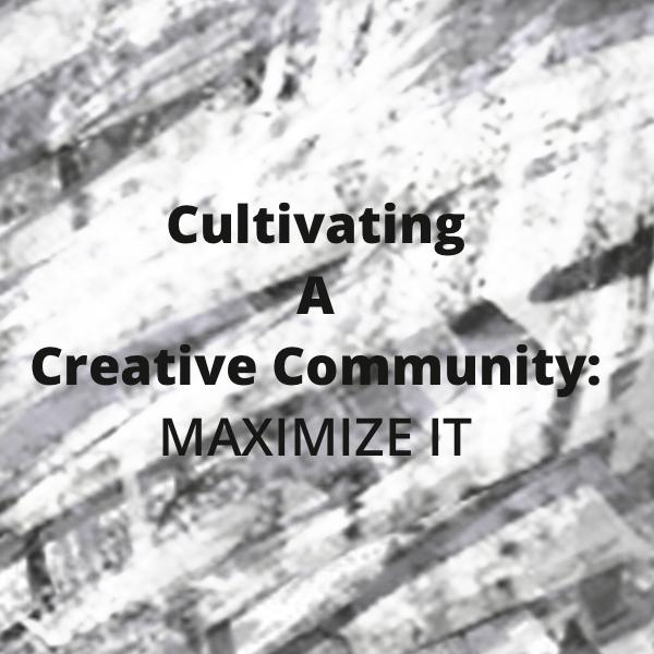 cultivating a creative community - maximize it.jpg