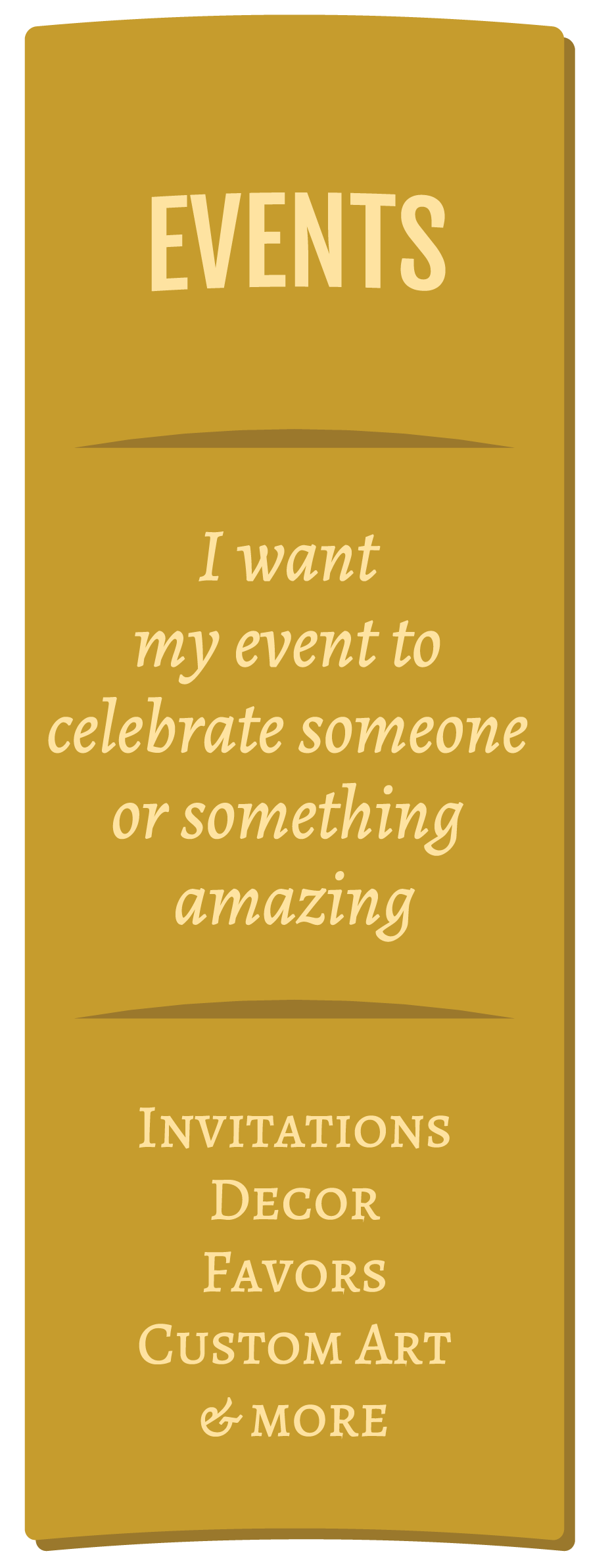 Events | I want my even to celebrate someone or something amazing | Invitations, Decor, Favors, Special Gifts and more | Greatest Story Events