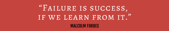 "Greatest Story for Business Blog: ""Failure is Success, if we learn from it"" - Malcolm Forbes"