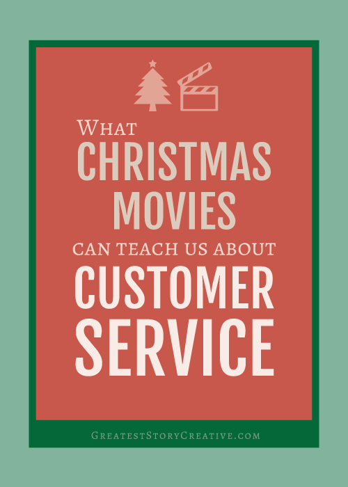 What Christmas Movies Can Teach Us About Customer Service | Greatest Story Creative for Business