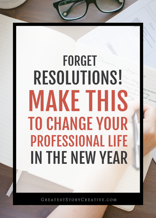 Forget Resolutions! How to Make a Professional Life Journal to Change Your Professional Life This Year | Greatest Story for Business