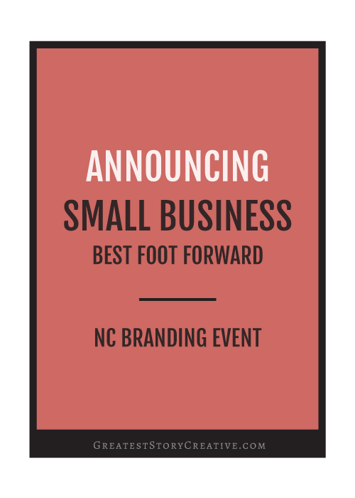 New Branding Event for NC Small Business Owners | Small Business Best Foot Forward, hosted by Annie Franceschi and Greatest Story Creative