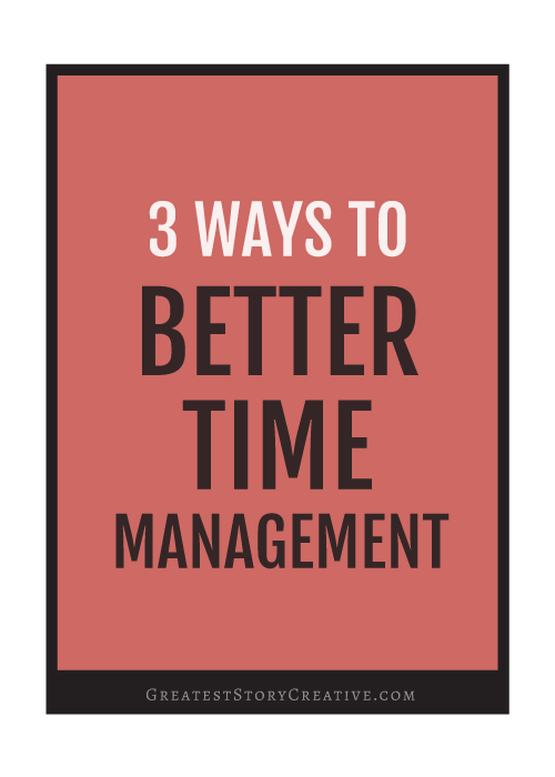 3 Strategies for Better Time Management for Entrepreneurs | Greatest Story for Business Blog