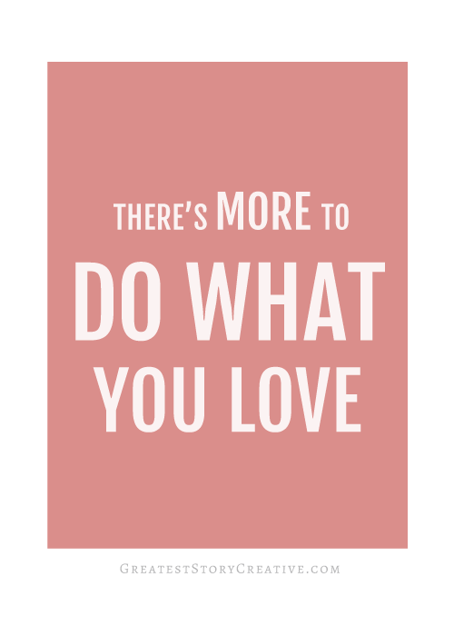 Is do what you love just about you? Learn more on Greatest Story for Business' Blog, Skip to Action