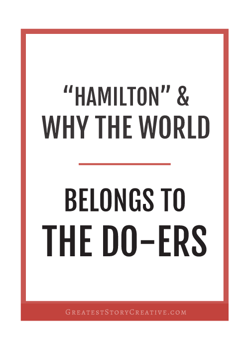 """Hamilton"" and Why the World Belongs to the Do-ers - Personal Development on the Greatest Story for Business Blog"
