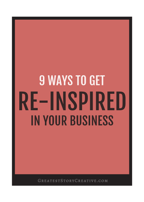 9 Creative Ways to Get Re-Inspired About Your Business | Greatest Story for Business