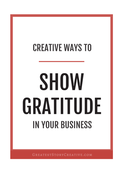 Creative Ways to Show Gratitude in Your Business - Perfect for Small Business Owners | Greatest Story Creative