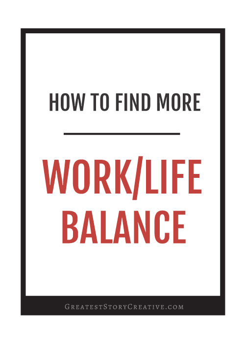 3 Ways to Find More Work/Life Balance - Greatest Story for Business Blog