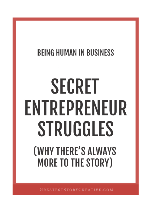 Secret Entrepreneur Struggles | Greatest Story Creative Blog
