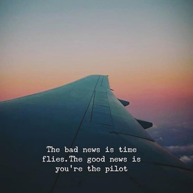 """The bad news is time flies. The good news is you're turn pilot."""