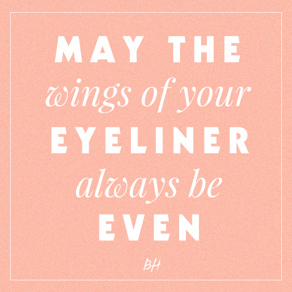 May The Wings Of Your Eyeliner Always Be Even